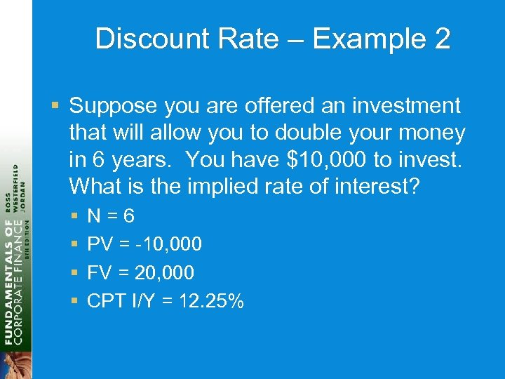 Discount Rate – Example 2 § Suppose you are offered an investment that will
