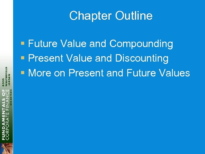 Chapter Outline § Future Value and Compounding § Present Value and Discounting § More