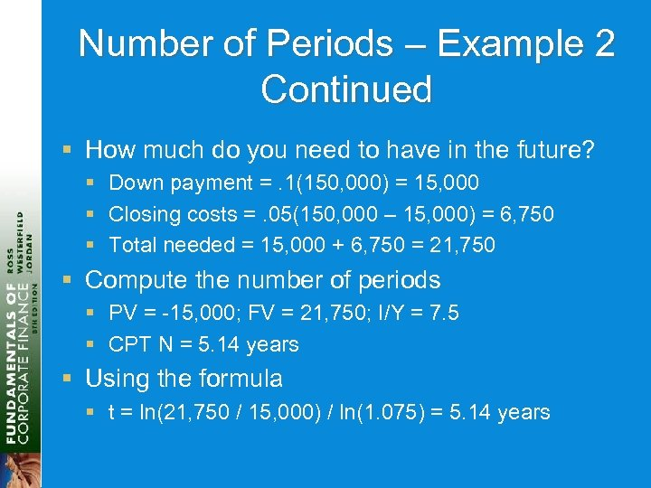 Number of Periods – Example 2 Continued § How much do you need to