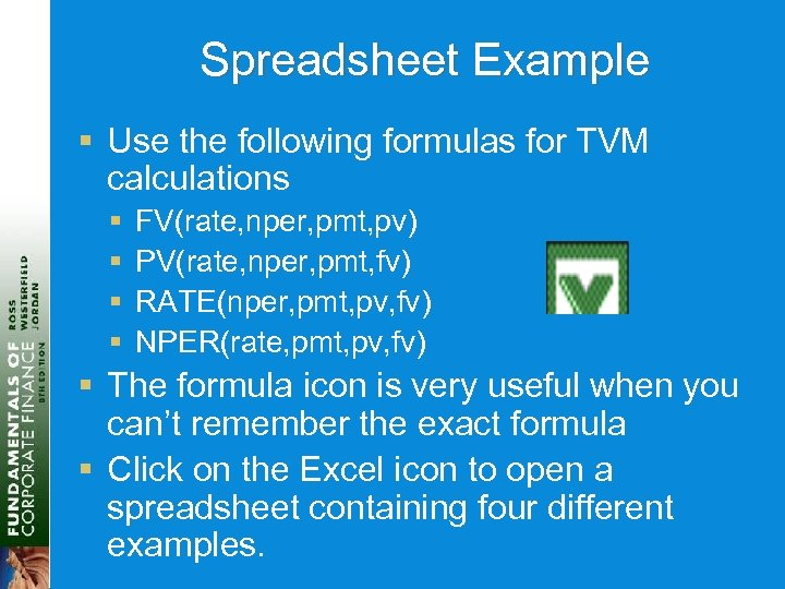 Spreadsheet Example § Use the following formulas for TVM calculations § § FV(rate, nper,
