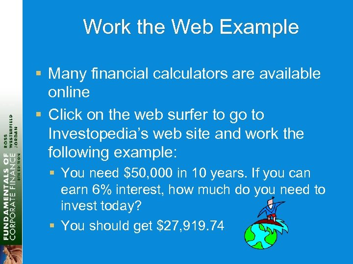 Work the Web Example § Many financial calculators are available online § Click on