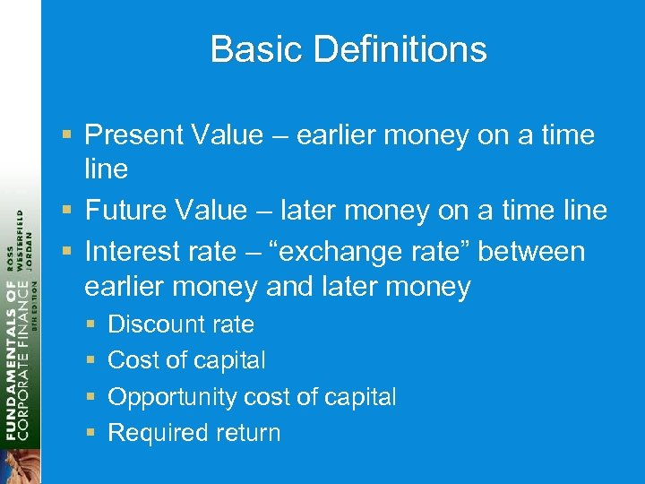 Basic Definitions § Present Value – earlier money on a time line § Future