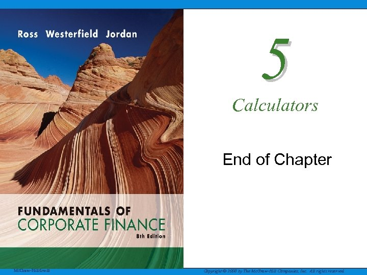 5 Calculators End of Chapter Mc. Graw-Hill/Irwin Copyright © 2008 by The Mc. Graw-Hill