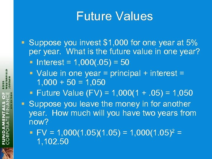 Future Values § Suppose you invest $1, 000 for one year at 5% per