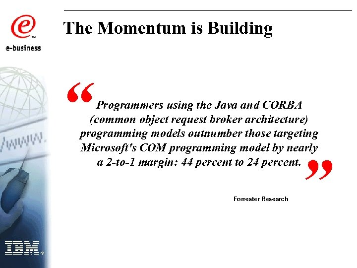 "The Momentum is Building "" Programmers using the Java and CORBA (common object request"
