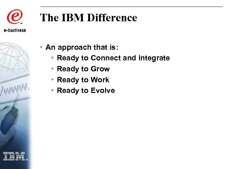 The IBM Difference • An approach that is: • Ready to Connect and Integrate