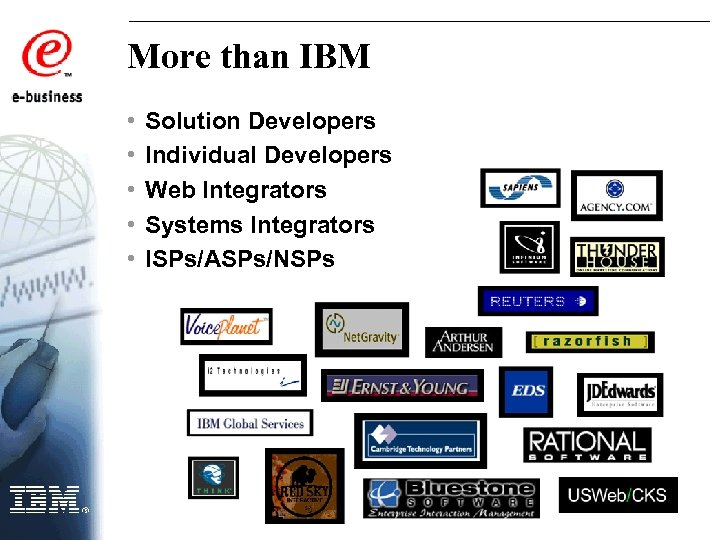 More than IBM • • • Solution Developers Individual Developers Web Integrators Systems Integrators