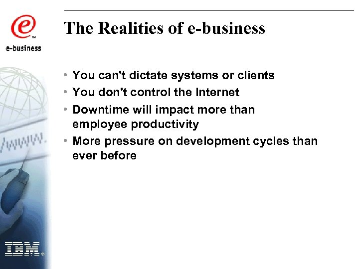 The Realities of e-business • You can't dictate systems or clients • You don't