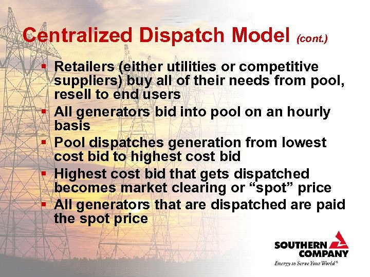 Centralized Dispatch Model (cont. ) § Retailers (either utilities or competitive suppliers) buy all