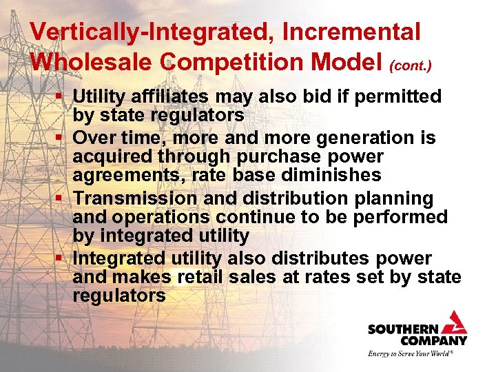 Vertically-Integrated, Incremental Wholesale Competition Model (cont. ) § Utility affiliates may also bid if