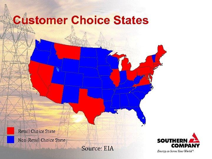 Customer Choice States Retail Choice State Non-Retail Choice State Source: EIA