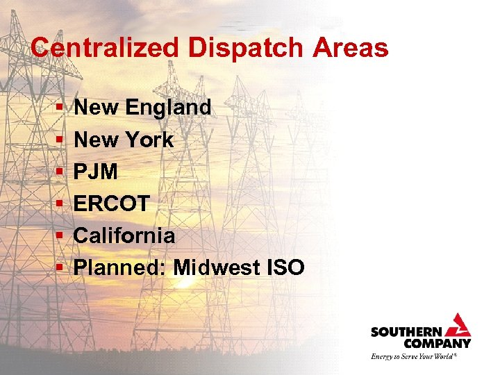 Centralized Dispatch Areas § § § New England New York PJM ERCOT California Planned: