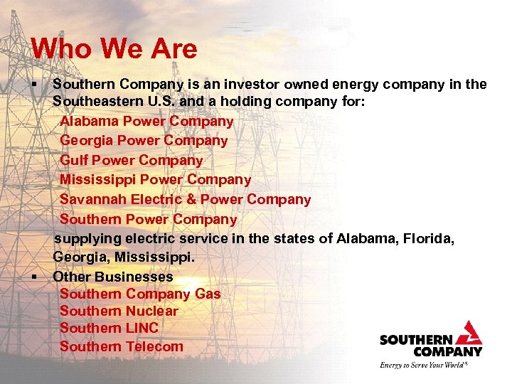 Who We Are § § Southern Company is an investor owned energy company in