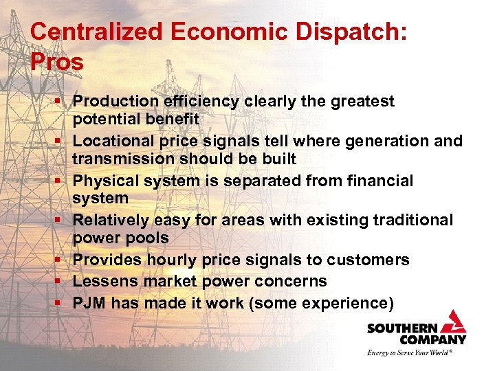 Centralized Economic Dispatch: Pros § Production efficiency clearly the greatest potential benefit § Locational