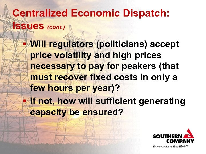 Centralized Economic Dispatch: Issues (cont. ) § Will regulators (politicians) accept price volatility and