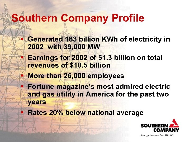 Southern Company Profile § Generated 183 billion KWh of electricity in 2002 with 39,