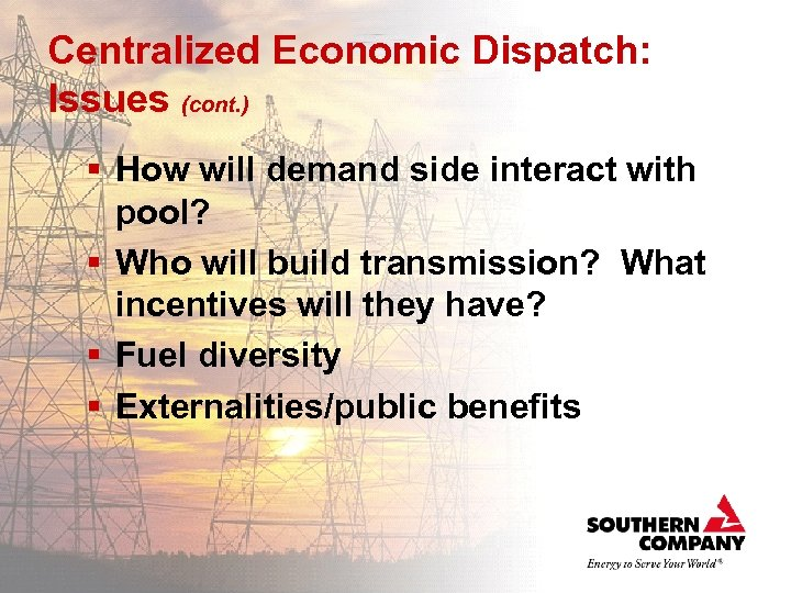 Centralized Economic Dispatch: Issues (cont. ) § How will demand side interact with pool?