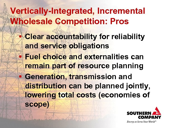 Vertically-Integrated, Incremental Wholesale Competition: Pros § Clear accountability for reliability and service obligations §