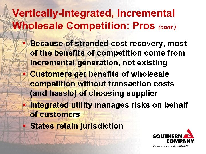 Vertically-Integrated, Incremental Wholesale Competition: Pros (cont. ) § Because of stranded cost recovery, most