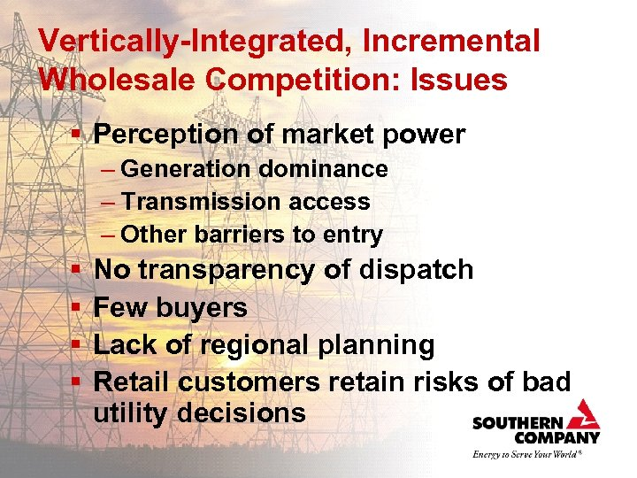 Vertically-Integrated, Incremental Wholesale Competition: Issues § Perception of market power – Generation dominance –