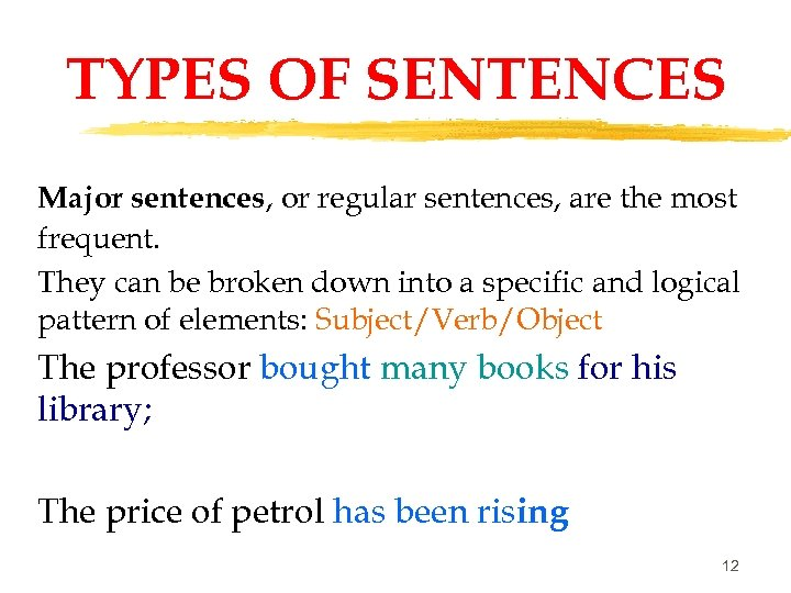 TYPES OF SENTENCES Major sentences, or regular sentences, are the most frequent. They can