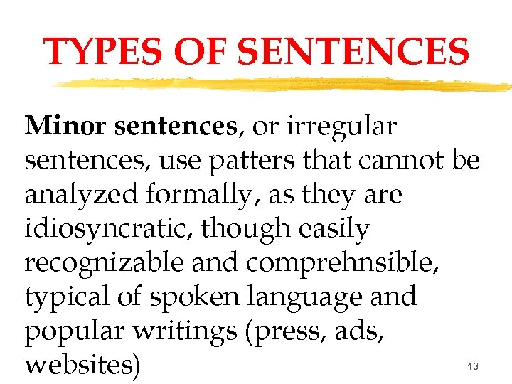 TYPES OF SENTENCES Minor sentences, or irregular sentences, use patters that cannot be analyzed