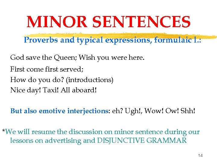 MINOR SENTENCES Proverbs and typical expressions, formulaic l. : God save the Queen; Wish