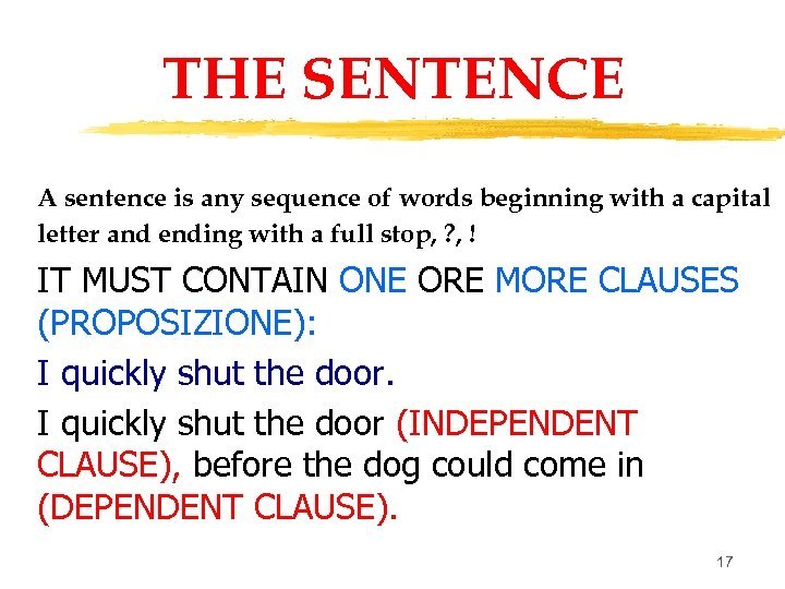 THE SENTENCE A sentence is any sequence of words beginning with a capital letter