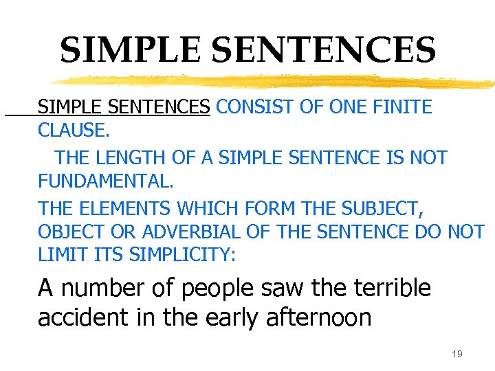 SIMPLE SENTENCES CONSIST OF ONE FINITE CLAUSE. THE LENGTH OF A SIMPLE SENTENCE IS