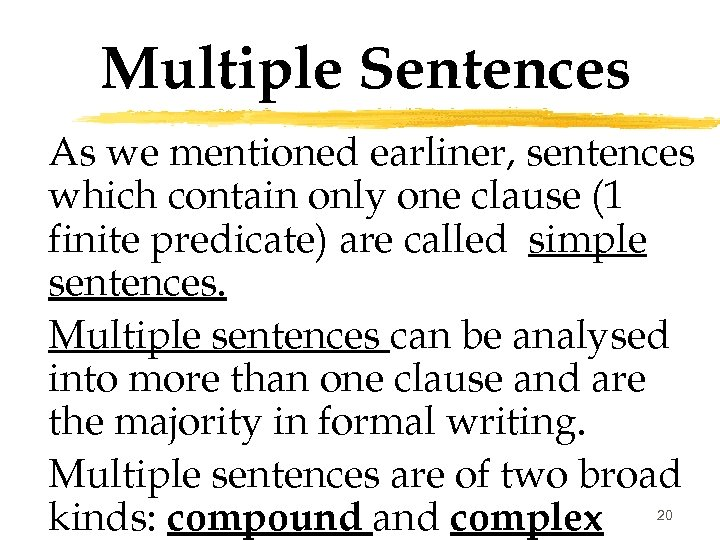 Multiple Sentences As we mentioned earliner, sentences which contain only one clause (1 finite