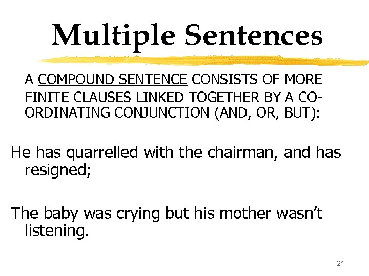 Multiple Sentences A COMPOUND SENTENCE CONSISTS OF MORE FINITE CLAUSES LINKED TOGETHER BY A