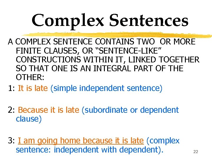 """Complex Sentences A COMPLEX SENTENCE CONTAINS TWO OR MORE FINITE CLAUSES, OR """"SENTENCE-LIKE"""" CONSTRUCTIONS"""