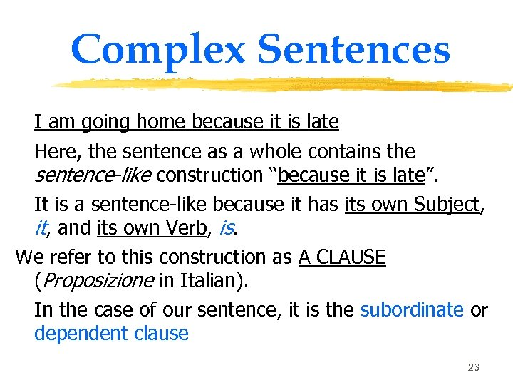 Complex Sentences I am going home because it is late Here, the sentence as
