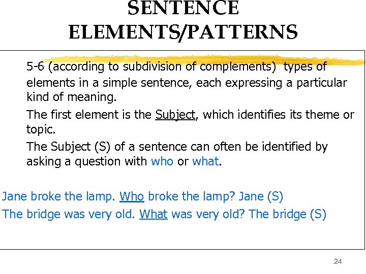 SENTENCE ELEMENTS/PATTERNS 5 -6 (according to subdivision of complements) types of elements in a