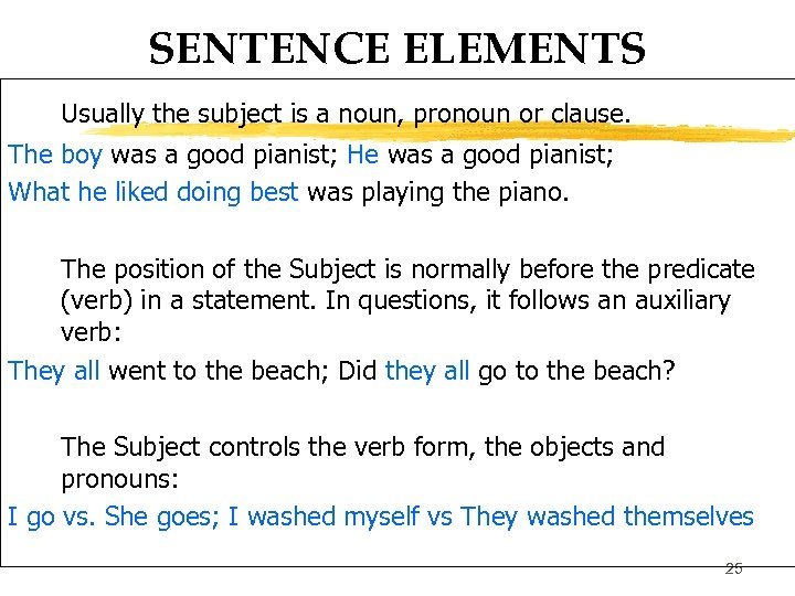 SENTENCE ELEMENTS Usually the subject is a noun, pronoun or clause. The boy was