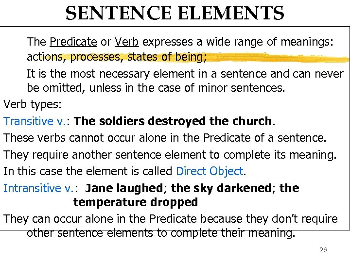 SENTENCE ELEMENTS The Predicate or Verb expresses a wide range of meanings: actions, processes,