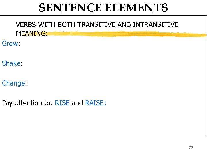 SENTENCE ELEMENTS VERBS WITH BOTH TRANSITIVE AND INTRANSITIVE MEANING: Grow: Shake: Change: Pay attention