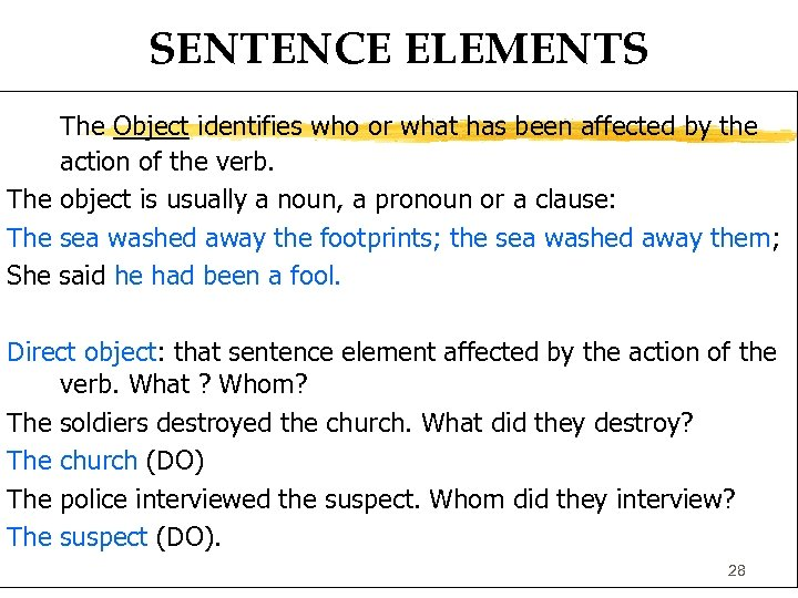 SENTENCE ELEMENTS The Object identifies who or what has been affected by the action