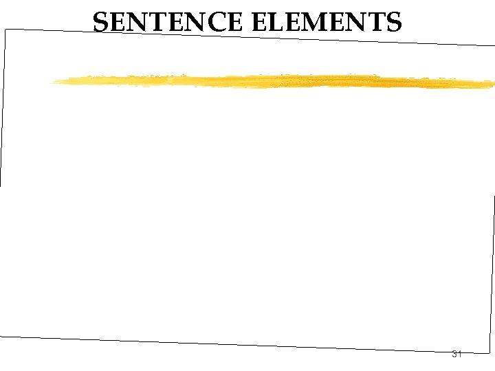 SENTENCE ELEMENTS 31