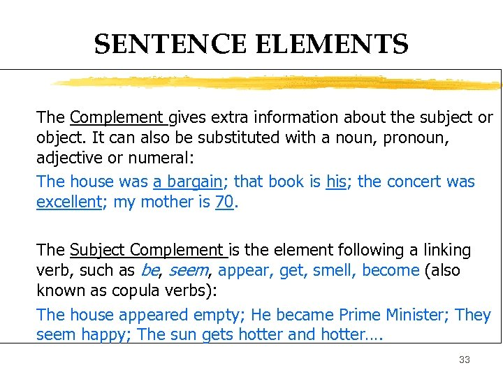 SENTENCE ELEMENTS The Complement gives extra information about the subject or object. It can