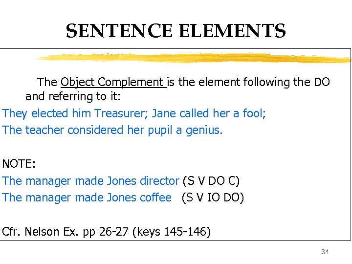 SENTENCE ELEMENTS The Object Complement is the element following the DO and referring to