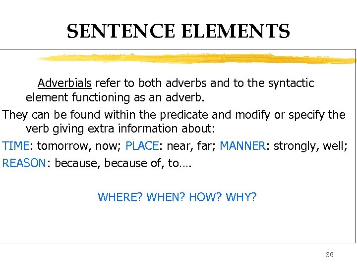 SENTENCE ELEMENTS Adverbials refer to both adverbs and to the syntactic element functioning as
