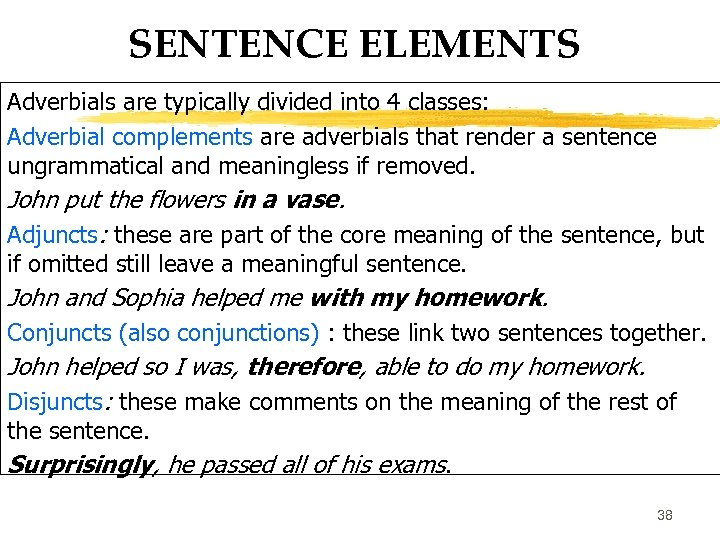 SENTENCE ELEMENTS Adverbials are typically divided into 4 classes: Adverbial complements are adverbials that