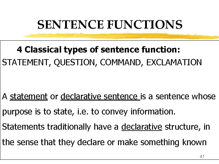 SENTENCE FUNCTIONS 4 Classical types of sentence function: STATEMENT, QUESTION, COMMAND, EXCLAMATION A statement