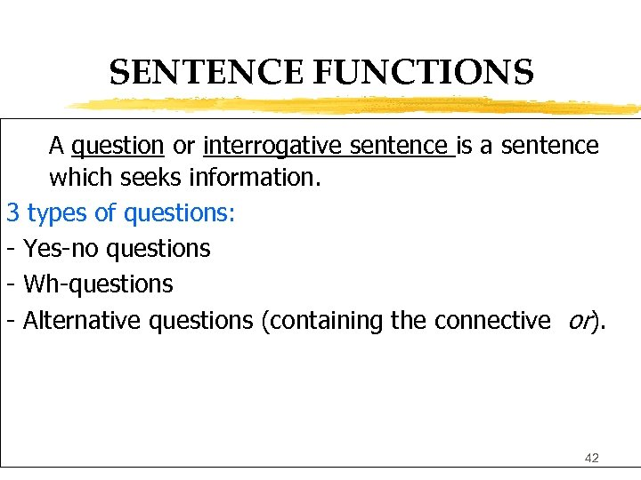 SENTENCE FUNCTIONS A question or interrogative sentence is a sentence which seeks information. 3