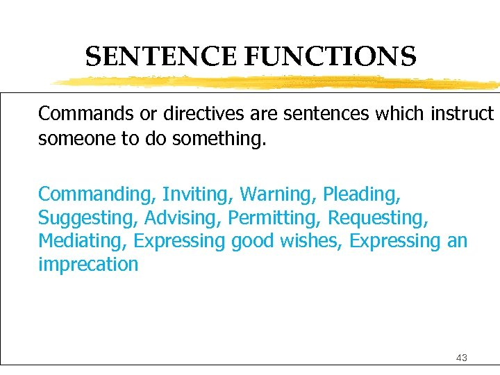 SENTENCE FUNCTIONS Commands or directives are sentences which instruct someone to do something. Commanding,
