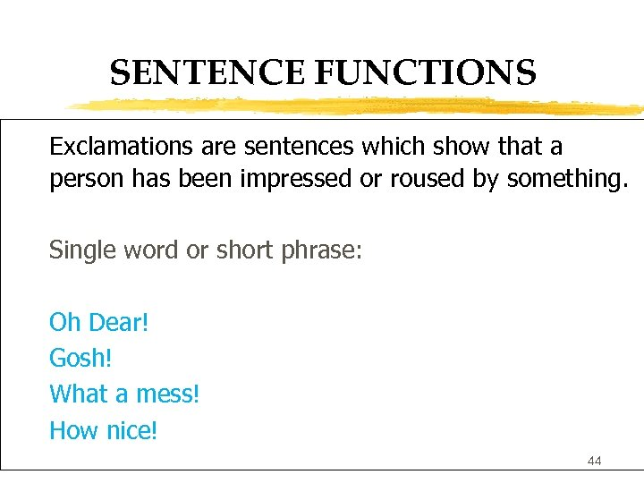 SENTENCE FUNCTIONS Exclamations are sentences which show that a person has been impressed or