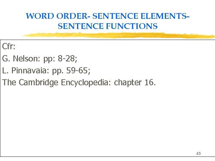 WORD ORDER- SENTENCE ELEMENTSSENTENCE FUNCTIONS Cfr: G. Nelson: pp: 8 -28; L. Pinnavaia: pp.