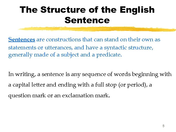 The Structure of the English Sentences are constructions that can stand on their own