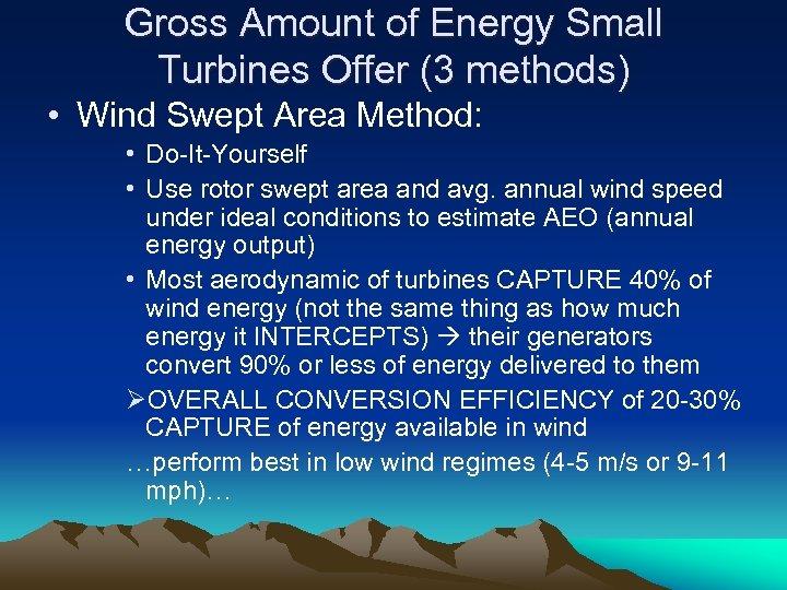 Gross Amount of Energy Small Turbines Offer (3 methods) • Wind Swept Area Method: